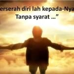 Berserah diri lah pada Nya tanpa Syarat
